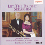 Let the Bright Seraphim  Jeni Bern - Soprano, Crispian Steele-Perkins - Baroque Trumpet, The Handel Players Carlton Classics 3036601182